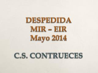 DESPEDIDA  MIR – EIR  Mayo 2014 C.S. CONTRUECES