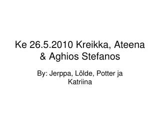 Ke 26.5.2010 Kreikka, Ateena & Aghios Stefanos