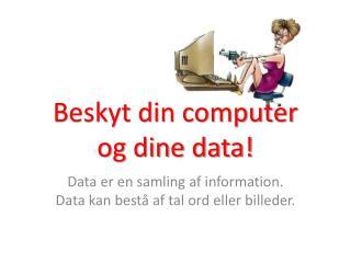 Beskyt din computer og dine data!