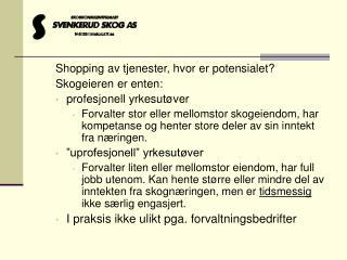Shopping av tjenester, hvor er potensialet? Skogeieren er enten: profesjonell yrkesutøver