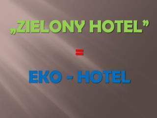 """ZIELONY HOTEL"" = EKO - HOTEL"