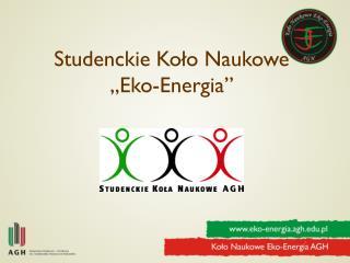 """Studenckie Koło Naukowe  """"Eko-Energia"""""""