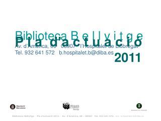 Biblioteca B e l l v i t g e Av. d'Amèrica, 69   08907   l'Hospitalet de Llobregat