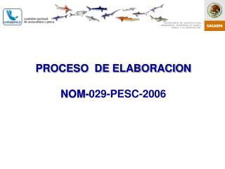 PROCESO  DE ELABORACION NOM- 029-PESC-2006
