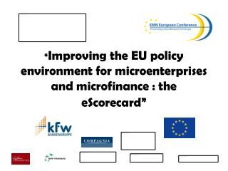 """ Improving the EU policy environment for microenterprises and microfinance : the eScorecard"""