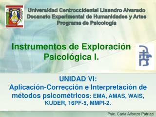 UNIDAD VI:  Aplicación-Corrección e Interpretación de métodos psicométricos : EMA, AMAS, WAIS,