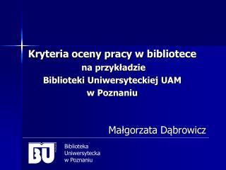 Kryteria oceny pracy w bibliotece  na przykładzie  Biblioteki Uniwersyteckiej UAM w Poznaniu