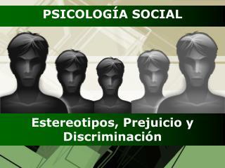 Estereotipos, Prejuicio y Discriminación