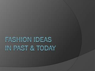 FASHION IDEAS  in past & today