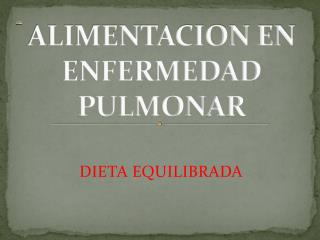 ALIMENTACION EN ENFERMEDAD PULMONAR