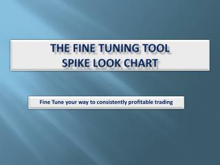 The Fine Tuning Tool   SPIKE LOOK CHART