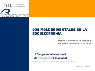 LOS MOLDES MENTALES EN LA ESQUIZOFRENIA Pedro Hernández Hernández  Gustavo Hernández Delgado