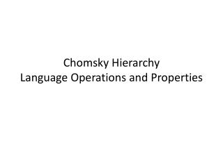 Chomsky Hierarchy Language Operations and Properties