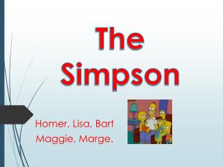 Homer , Lisa, Bart   Maggie,  Marge .