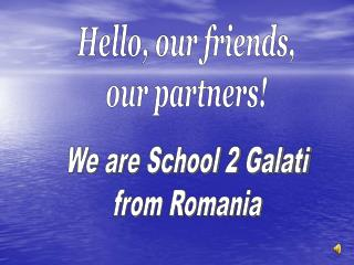 Hello, our friends, our partners!