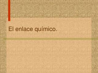 El enlace qu�mico.