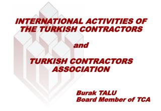 INTERNATIONAL ACTIVITIES OF  THE TURKISH CONTRACTORS and TURKISH CONTR ACTORS ASSOCIATION
