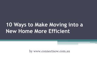 10 Ways to Make Moving into a New Home More Efficient
