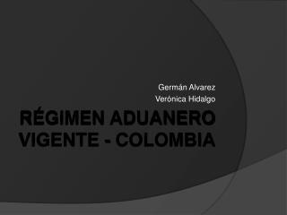 Régimen aduanero vigente - Colombia