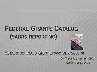 Federal Grants Catalog    ( sabr s  reporting)