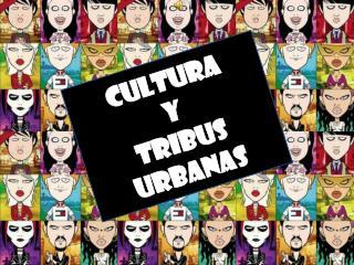 Cultura  y  Tribus urbanas