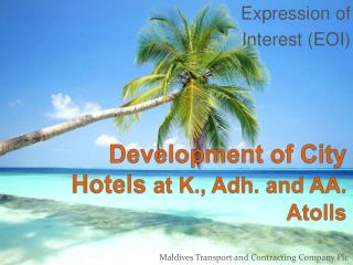 Development of City Hotels  at K.,  Adh . and AA. Atolls