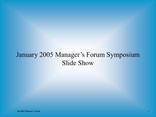 January 2005 Manager's Forum Symposium Slide Show