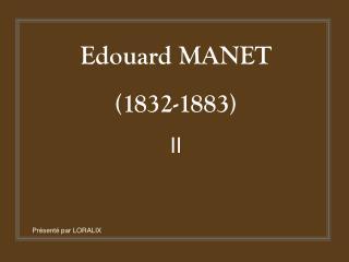 Edouard MANET (1832-1883) II
