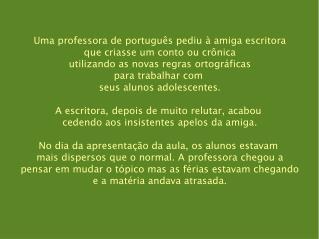 Uma professora de português pediu à amiga escritora que criasse um conto ou crônica