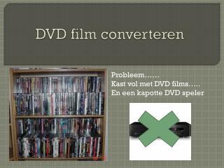 Probleem…… Kast vol met DVD films….. En een kapotte DVD speler