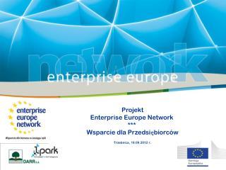 Projekt Enterprise Europe Network  ***  Wsparcie dla Przedsiębiorców Trzebnica, 18.09.2012 r.