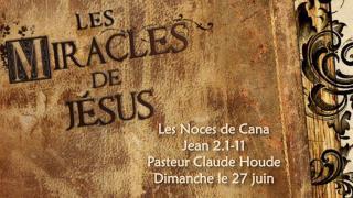 Les Noces de Cana Jean 2.1-11 Pasteur  Claude Houde Dimanche le 27  juin