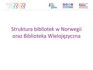 Struktura bibliotek w Norwegii oraz Biblioteka Wielojęzyczna