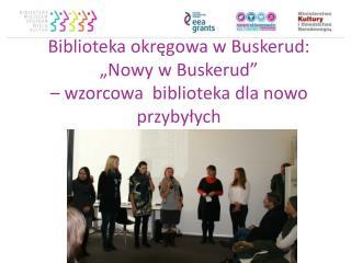 """Biblioteka okręgowa w  Buskerud: """"Nowy w  Buskerud """" –  wzorcowa  biblioteka dla nowo przybyłych"""