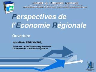 Jean-Marie BERCKMANS,  Président de la Chambre régionale de Commerce et d'Industrie Aquitaine