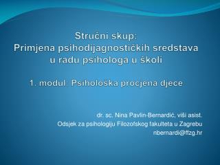 dr. sc. Nina Pavlin-Bernardić, viši asist. Odsjek za psihologiju Filozofskog fakulteta u Zagrebu