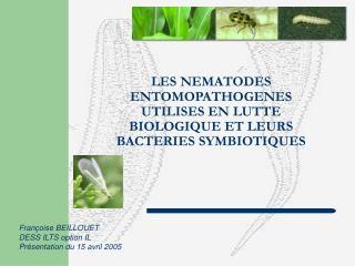 LES NEMATODES ENTOMOPATHOGENES UTILISES EN LUTTE BIOLOGIQUE ET LEURS BACTERIES SYMBIOTIQUES