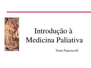 Introdução à  Medicina Paliativa Dante Pagnoncelli