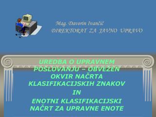 Mag. Davorin Ivančič                           DIREKTORAT  ZA  JAVNO  UPRAVO
