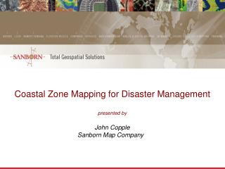 Coastal Zone Mapping for Disaster Management presented by John Copple Sanborn Map Company