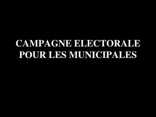 CAMPAGNE ELECTORALE POUR LES MUNICIPALES
