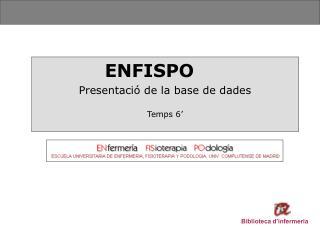 ENFISPO Presentació de la base de dades Temps 6'