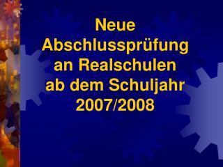 Neue Abschlussprüfung  an Realschulen  ab dem Schuljahr 2007/2008