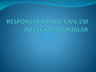 RESPONSABILIDADE CIVIL EM INFEC��O HOSPITALAR