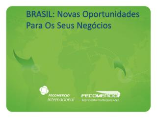 BRASIL: Novas Oportunidades Para Os Seus Negócios