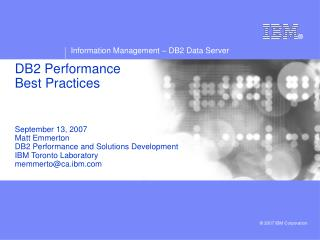 DB2 Performance Best Practices     September 13, 2007 Matt Emmerton DB2 Performance and Solutions Development  IBM Toron