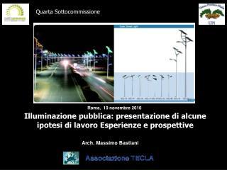 Illuminazione pubblica: presentazione di alcune ipotesi di lavoro Esperienze e prospettive