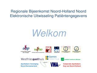 Regionale Bijeenkomst Noord-Holland Noord Elektronische Uitwisseling Patiëntengegevens Welkom