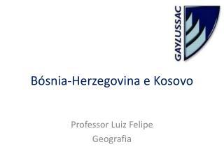 Bósnia-Herzegovina e  Kosovo