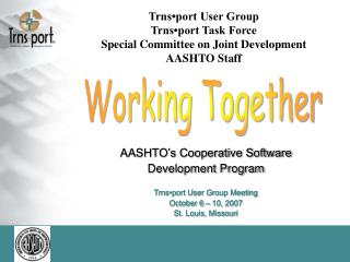 Trns•port User Group Trns•port Task Force Special Committee on Joint Development AASHTO Staff